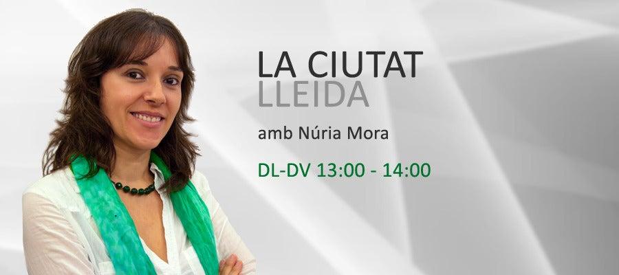 La Ciutat Lleida, amb Núria Mora