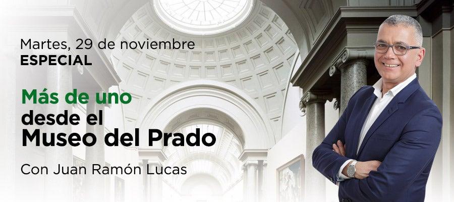 Especial 'Mas de Uno' con Juan Ramón Lucas desde el Museo del Prado