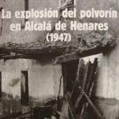 La explosión del polvorín de Alcalá 1947
