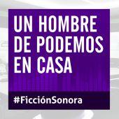 Un hombre de Podemos en casa, Ficción Sonora
