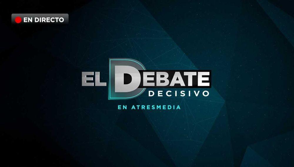 El debate Decisivo EN DIRECTO