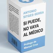 'Si puede, no vaya al médico', el libro de Antonio Sitges-Serra.