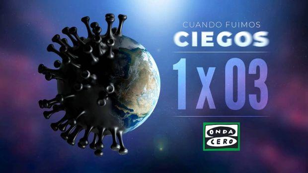 Cuando fuimos ciegos 1x03: La imparable extensión del coronavirus por España