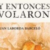 """""""Y entonces volaron"""" del escritor Juan Laborda Barceló"""