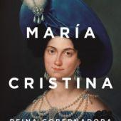'María Cristina: Reina gobernadora' de Paula Cifuentes