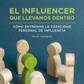 El influencer que llevamos dentro, nuevo libro de Xavier Santigosa