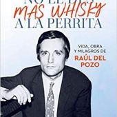 'No le des más whisky a la perrita' Biografia Raúl del Pozo