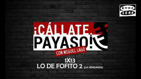 Cállate Payaso 1x13: Lo de Fofito 2