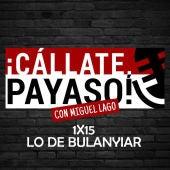 ¡Cállate Payaso! 1x15 lo de Buyanlier