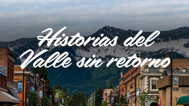 Historias del Valle sin retorno