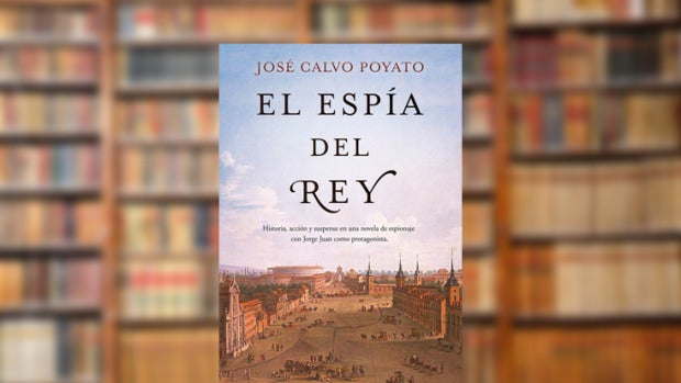 'El espía del Rey', una historia de acción y suspense con Jorge Juan como protagonista