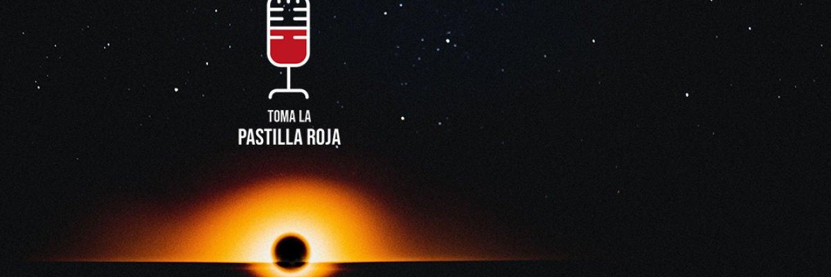 Toma la pastilla roja 2X03: Agujeros negros, los secretos más oscuros del universo