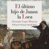 Libro El último hijo de Juana la Loca, de Arsenio Lope Huerta